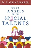 God's Angels with Special Talents, D. Florine Baker, 1932124322