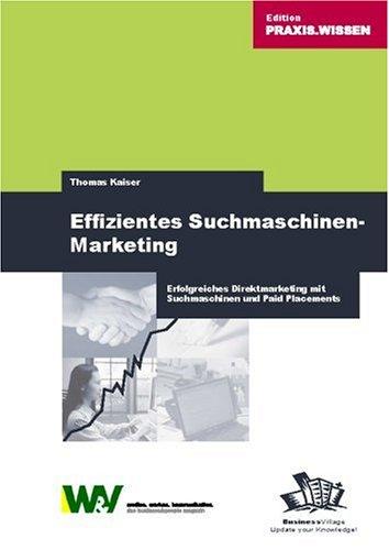 Effizientes Suchmaschinenmarketing: Erfolgreiches Direktmarketing mit Suchmaschinen und Paid Placements