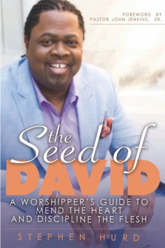 Seed of David: A Worshipper's Guide to Mend the Heart and Discipline the Flesh
