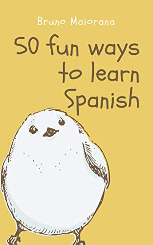 50 Fun Ways to Learn Spanish: 50 Maneras divertidas de aprender español  (Learn English Book 1)