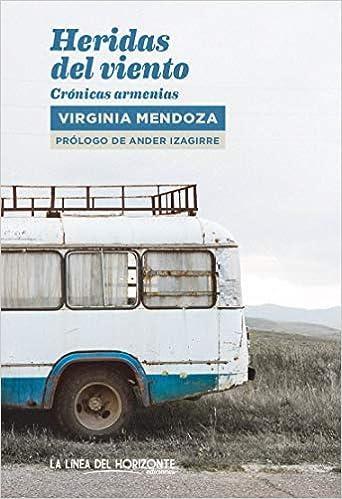 Heridas del viento, crónicas armenias. De Virginia Mendoza. Libros de viajes