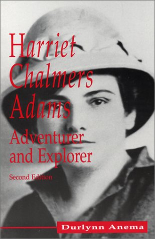 Harriet Chalmers Adams: Adventurer and Explorer, Second Edition