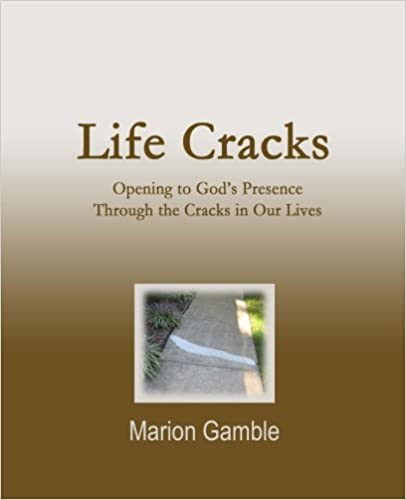 Life Cracks: Opening to God's Presence Through the Cracks in Our Lives