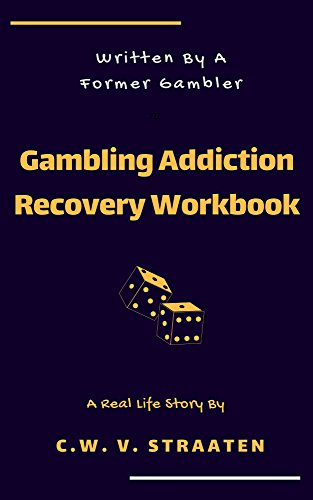 The Gambling Addiction Recovery Workbook Written By A Former