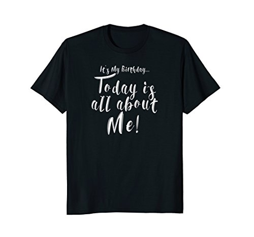 Mens It's My Birthday... Today is all about Me T-shirt Large Black -