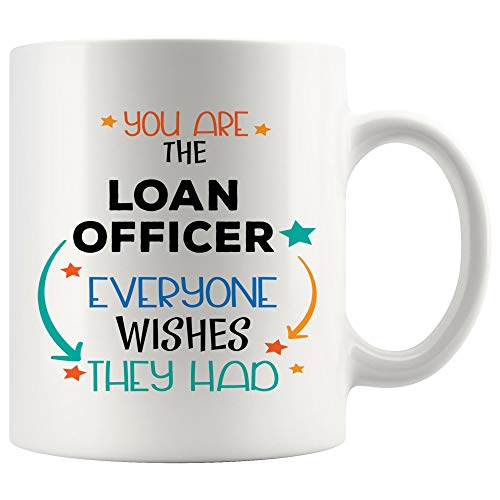 Proud You Are Loan Officer Mug Coffee Cup Everyone Wishes Thanksgiving Appreciation Gifts | Loans Funny World Best Gift Mom Dad Graduation Future Most Awesome
