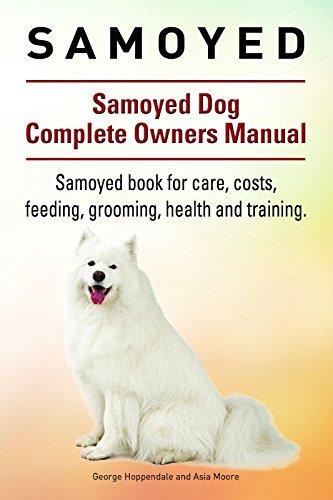Samoyed Dog. Samoyed dog book for costs, care, feeding, grooming, training and health. Samoyed dog Owners Manual.