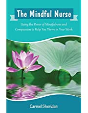 The Mindful Nurse: Using the Power of Mindfulness and Compassion to Help You Thrive in Your Work