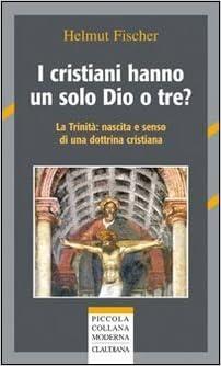 I cristiani hanno un solo Dio o tre? La trinità: nascita e senso di una dottrina cristiana