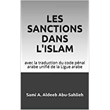 Les sanctions dans l'islam: avec la traduction du code pénal arabe unifié de la Ligue arabe (French Edition)