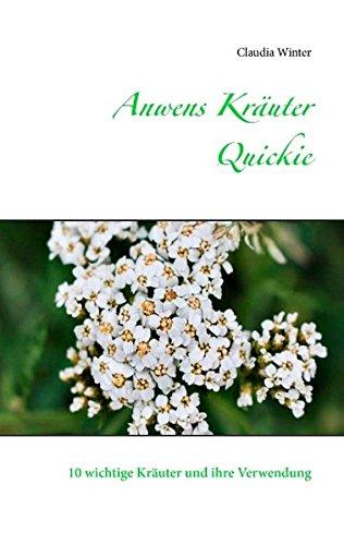 Anwens Kräuter Quickie: 10 wichtige Kräuter und ihre Verwendung