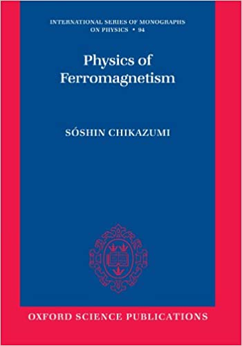 Physics of Ferromagnetism (International Series of Monographs on Physics)