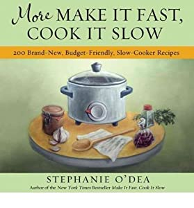 More Make It Fast, Cook It Slow : 200 Brand-New Everyday Recipes for Slow-Cooker Meals on a Budget(Paperback) - 2011 Edition