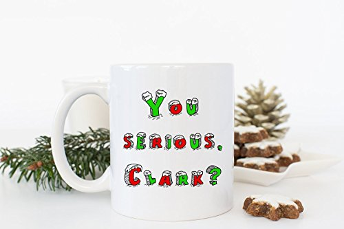 National Lampoon's Christmas Vacation Mug, You Serious Clark?, Griswold Gift, Cousin Eddie, Chevy Chase, Stocking Stuffer, Funny Christmas, 11oz, 15oz