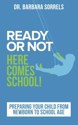 Ready or Not Here Comes School: Preparing Your Child from Newborn to School Age