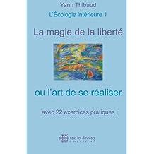 La magie de la liberté ou l'art de se réaliser: L'Écologie intérieure 1