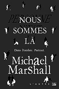 Nous sommes là par Michael Marshall Smith