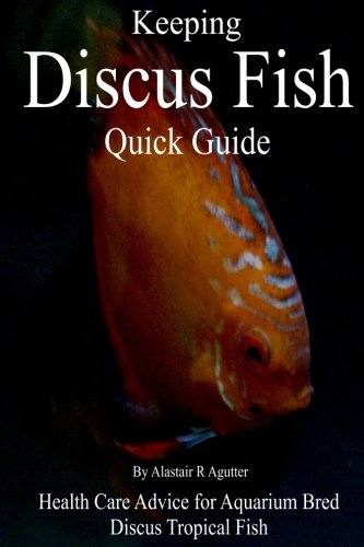 - Keeping Discus Fish Quick Guide: Health Care Advice for Aquarium Bred Discus Tropical Fish