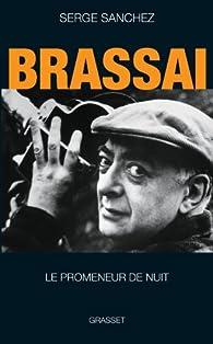 Brassaï, le promeneur de nuit par Serge Sanchez