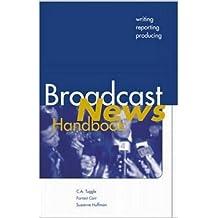 Broadcast News Handbook: Writing, Reporting, and Producing