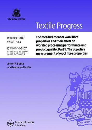 The Measurement of Wool Fibre Properties and their Effect on Worsted Processing Performance and Product Quality: Part 1: The Objective Measurement of Wool Fibre Properties (Textile Progress) (Measurement Of Economic Performance And Social Progress)