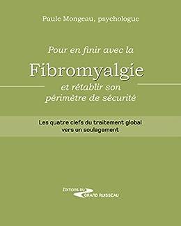 Pour en finir avec la fibromyalgie et rétablir son périmètre de sécurité: Les quatre clefs du traitement global vers un soulagement (French Edition) by [Mongeau, Paule]