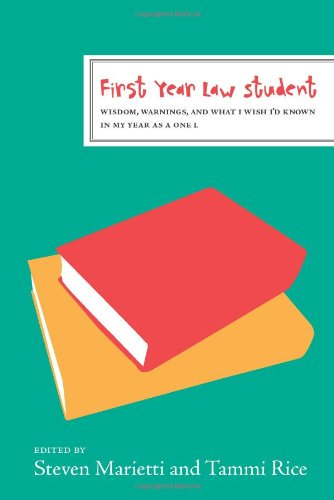 First Year Law Student: Wisdom, Warnings, and What I Wish I'd Known My Year as a 1L (The First Year)