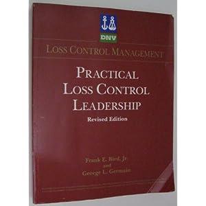 Practical Loss Control Leadership Frank E. Bird, George L. Germain and F. E., Jr. Bird
