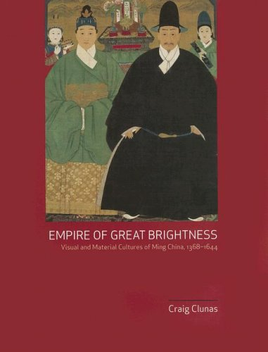 Empire of Great Brightness: Visual And Material Cultures of Ming China, 1368-1644