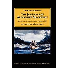 The Journals of Alexander Mackenzie: Exploring Across Canada in 1789 & 1793