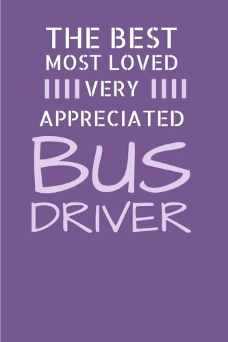 The Best Most Loved Very Appreciated Bus Driver: School Bus Driver Appreciation Gift/School Bus Driver Journal/6x9 College Ruled Line Paper 150 pages/School Bus Driver Notebook Thank You - Driver College