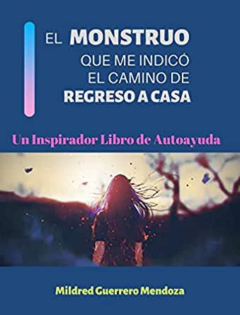 EL MONSTRUO QUE ME INDICÓ EL CAMINO DE REGRESO A CASA: Un ...
