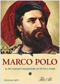 Marco Polo. Il più famoso viaggiatore di tutti i tempi Biografie ...