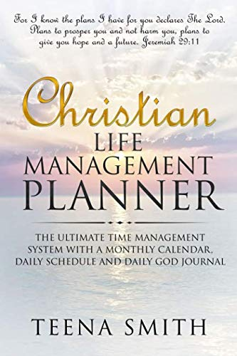 Christian Life Management Planner: The Ultimate Time Management System With A Monthly Calendar, Daily Schedule and Daily God Journal