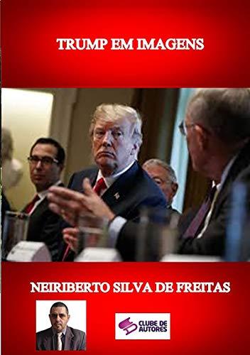 Trump Em Imagens (Portuguese Edition) por Neiriberto Silva De Freitas,uno