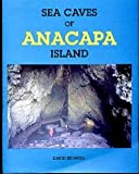 Sea Caves of Anacapa Island, David E. Bunnell, 0874610931
