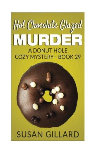 Hot Chocolate Glazed Murder: A Donut Hole Cozy Mystery - Book 29 (Volume 29)