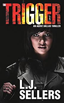 The Trigger (Agent Dallas Thrillers Book 1) by [Sellers, L.J.]