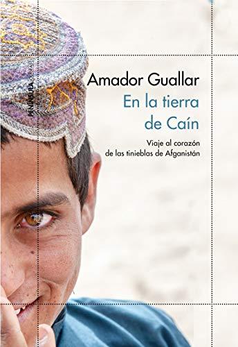 En la tierra de Caín: Viaje al corazón de las tinieblas de Afganistán (ODISEAS) por Amador Guallar