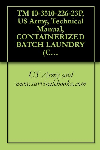 TM 10-3510-226-23P, US Army, Technical Manual, CONTAINERIZED BATCH LAUNDRY (CBL) Model 2, P/N 43260001-1 (Green), NSN 3510-01-527-2209, Model 3, P/N 43260001-2 (Tan), NSN 3510-01-527-2210, 2005