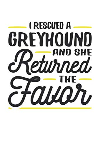 I Rescued a Greyhound and She Returned the Favor: Blank Lined Journal | 120 Pages, 6 x 9 in (Rescued Dog)