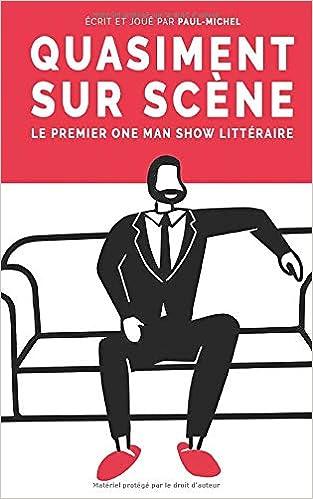 Quasiment sur scène: Le premier One Man Show littéraire ...