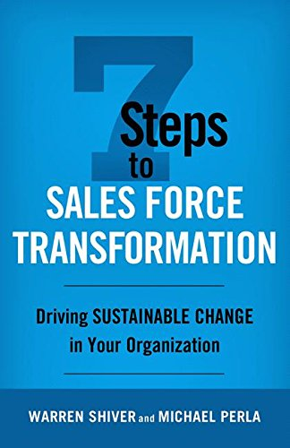 7 Steps to Sales Force Transformation: Driving Sustainable Change in Your Organization (Key Account Management Best Practices)