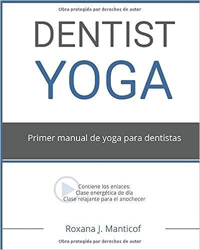 DENTIST YOGA: Primer manual de yoga para dentistas (Spanish ...