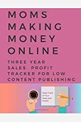 Moms Making Money Online – A Three Year Profit Tracker: 8 ½ x 11-inch Sales and Profit Tracking Ledger for Low Content Book Publishing Paperback