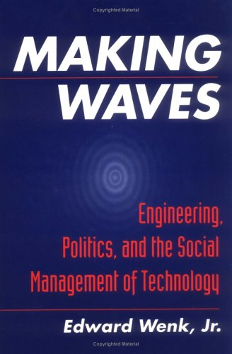Making Waves: Engineering, Politics, and the Social Management of Technology