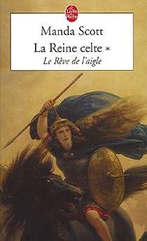 La Reine celte, tome 1 : Le rêve de l'aigle par Scott