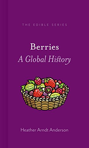 Berries: A Global History (Edible) by Heather Arndt Anderson