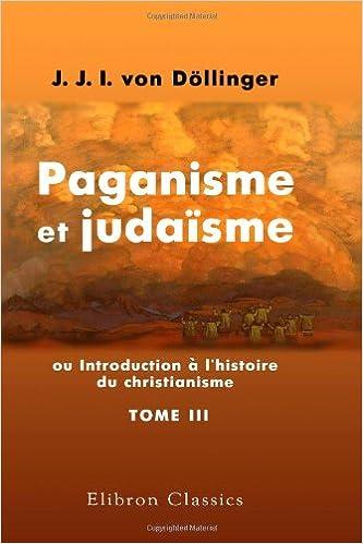 Livres gratuits Paganisme et judaïsme, ou Introduction à l\'histoire du christianisme: Traduit de l\'allemand. Tome 3 pdf