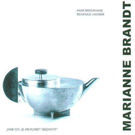 Marianne Brandt: Hab ich je an Kunst gedacht